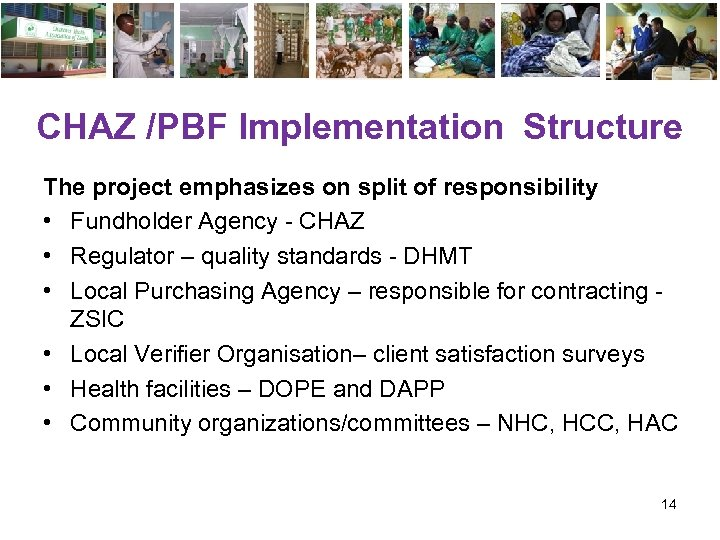 CHAZ /PBF Implementation Structure The project emphasizes on split of responsibility • Fundholder Agency