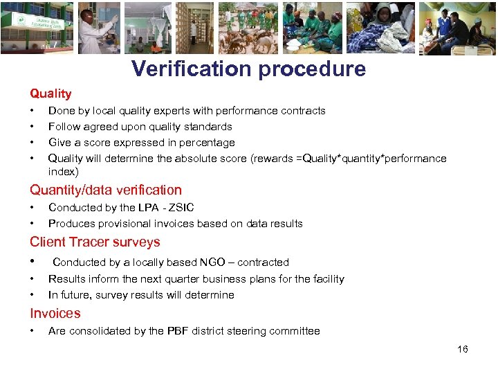 Verification procedure Quality • • Done by local quality experts with performance contracts Follow