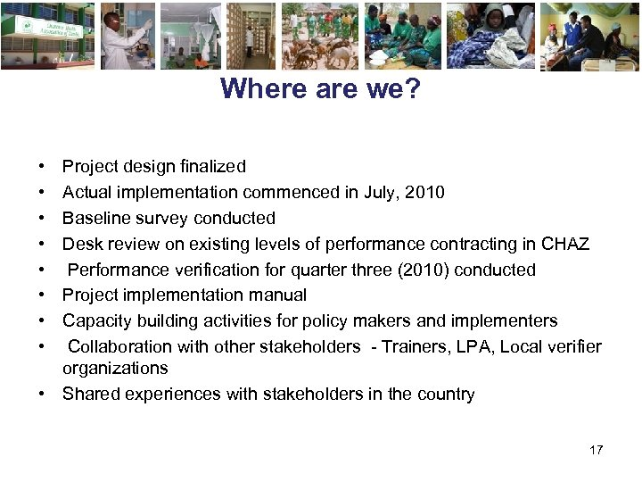 Where are we? • • Project design finalized Actual implementation commenced in July, 2010