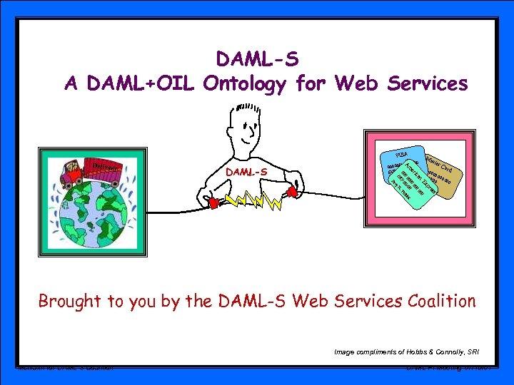 DAML-S A DAML+OIL Ontology for Web Services VISA E 0 an 00 00 ic