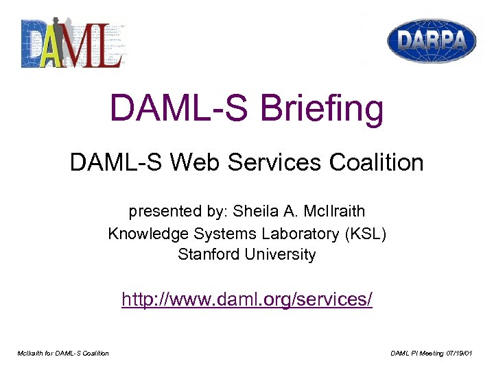DAML-S Briefing DAML-S Web Services Coalition presented by: Sheila A. Mc. Ilraith Knowledge Systems