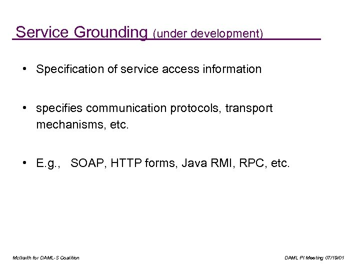 Service Grounding (under development) • Specification of service access information • specifies communication protocols,