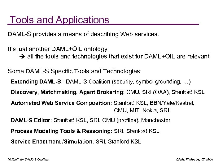 Tools and Applications DAML-S provides a means of describing Web services. It's just another
