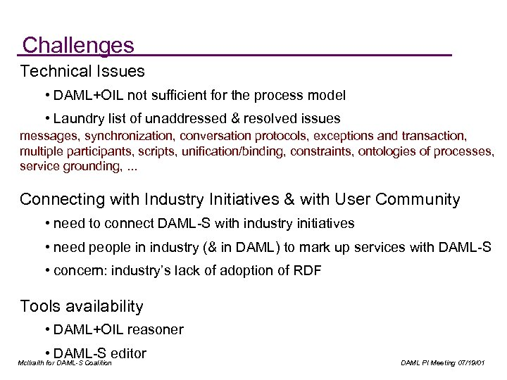 Challenges Technical Issues • DAML+OIL not sufficient for the process model • Laundry list