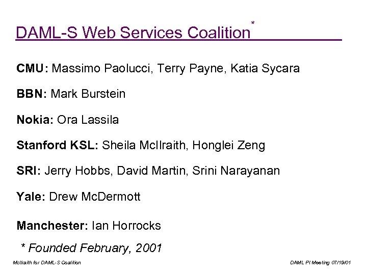 DAML-S Web Services Coalition * CMU: Massimo Paolucci, Terry Payne, Katia Sycara BBN: Mark