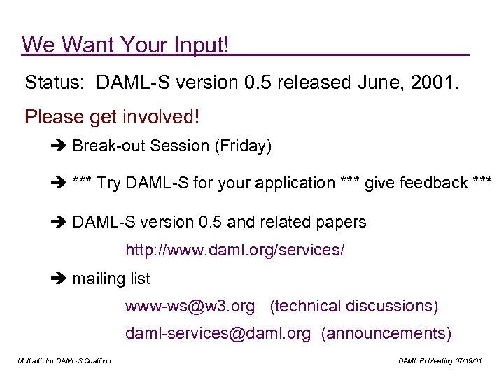 We Want Your Input! Status: DAML-S version 0. 5 released June, 2001. Please get