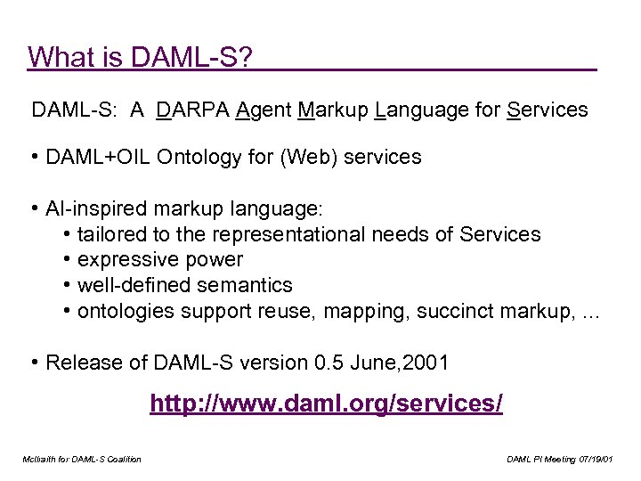 What is DAML-S? DAML-S: A DARPA Agent Markup Language for Services • DAML+OIL Ontology