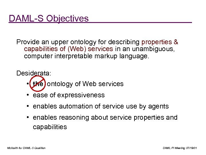 DAML-S Objectives Provide an upper ontology for describing properties & capabilities of (Web) services