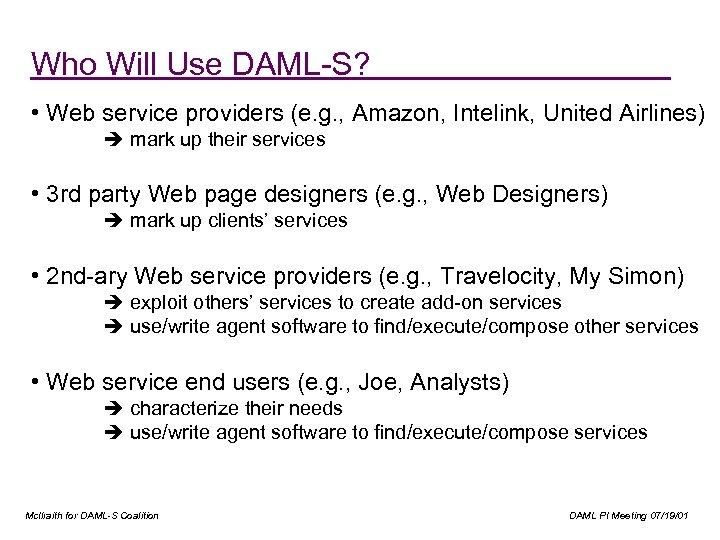 Who Will Use DAML-S? • Web service providers (e. g. , Amazon, Intelink, United