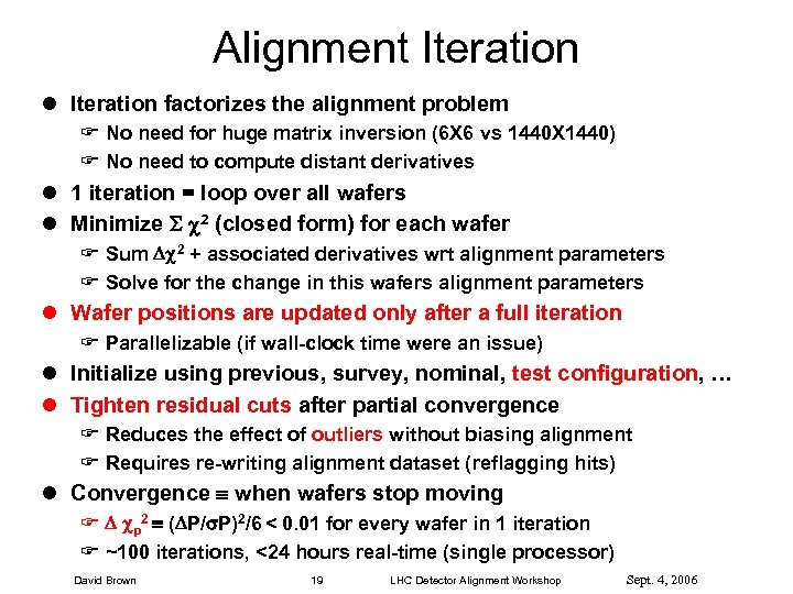 Alignment Iteration l Iteration factorizes the alignment problem F No need for huge matrix