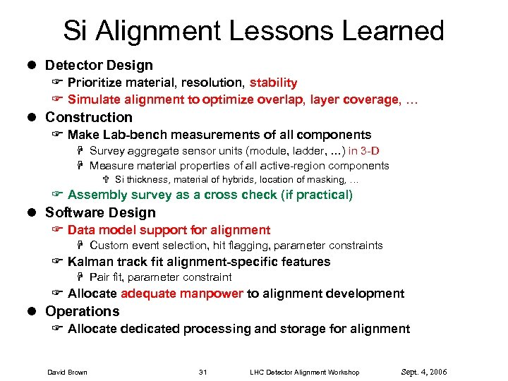 Si Alignment Lessons Learned l Detector Design F Prioritize material, resolution, stability F Simulate