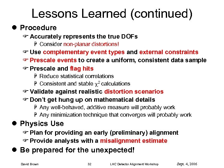 Lessons Learned (continued) l Procedure F Accurately represents the true DOFs H Consider non-planar