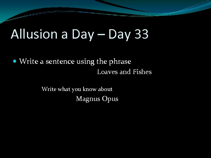Allusion a Day – Day 33 Write a sentence using the phrase Loaves and