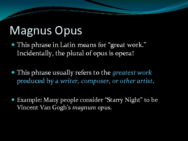 """Magnus Opus This phrase in Latin means for """"great work. """" Incidentally, the plural"""