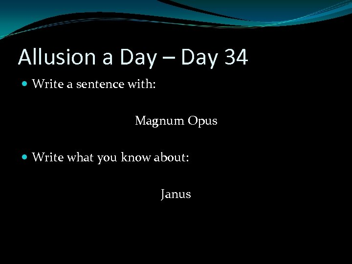 Allusion a Day – Day 34 Write a sentence with: Magnum Opus Write what