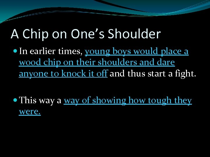 A Chip on One's Shoulder In earlier times, young boys would place a wood