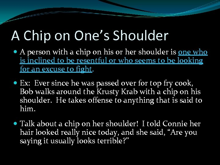 A Chip on One's Shoulder A person with a chip on his or her
