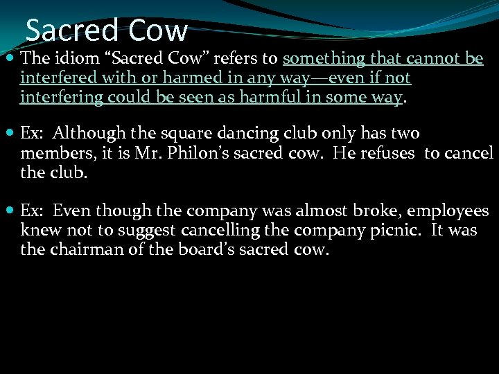 """Sacred Cow The idiom """"Sacred Cow"""" refers to something that cannot be interfered with"""