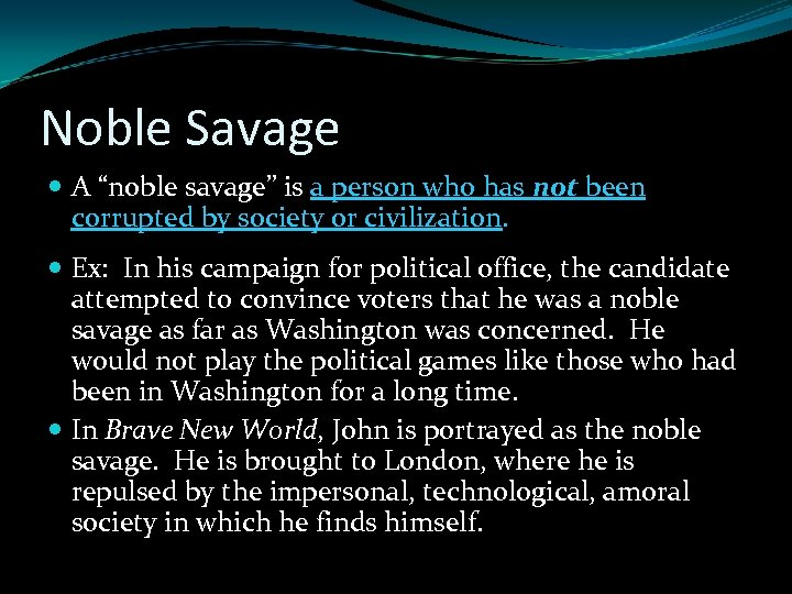 """Noble Savage A """"noble savage"""" is a person who has not been corrupted by"""