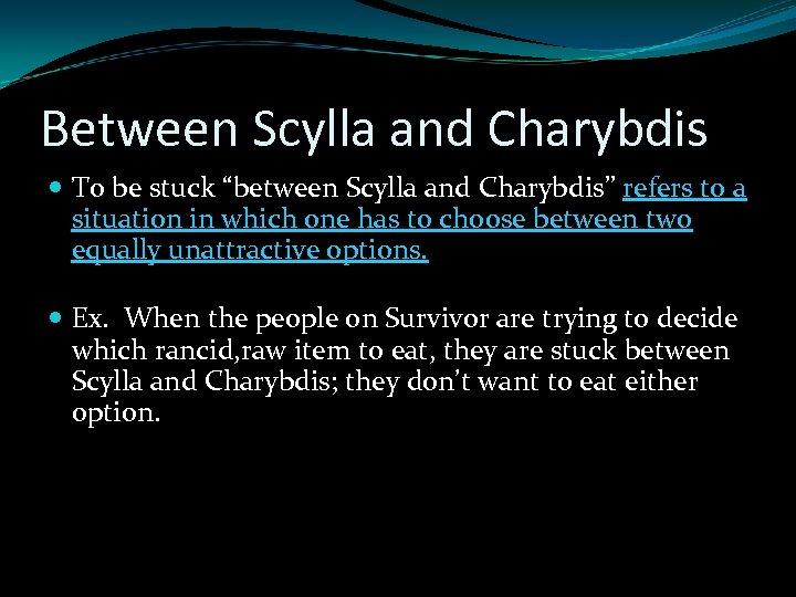 "Between Scylla and Charybdis To be stuck ""between Scylla and Charybdis"" refers to a"