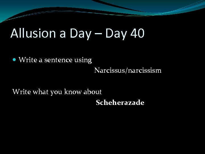 Allusion a Day – Day 40 Write a sentence using Narcissus/narcissism Write what you
