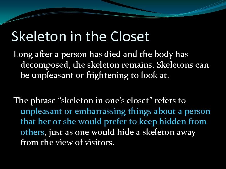 Skeleton in the Closet Long after a person has died and the body has