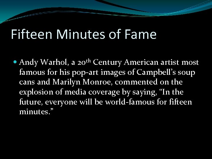 Fifteen Minutes of Fame Andy Warhol, a 20 th Century American artist most famous