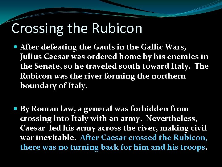 Crossing the Rubicon After defeating the Gauls in the Gallic Wars, Julius Caesar was