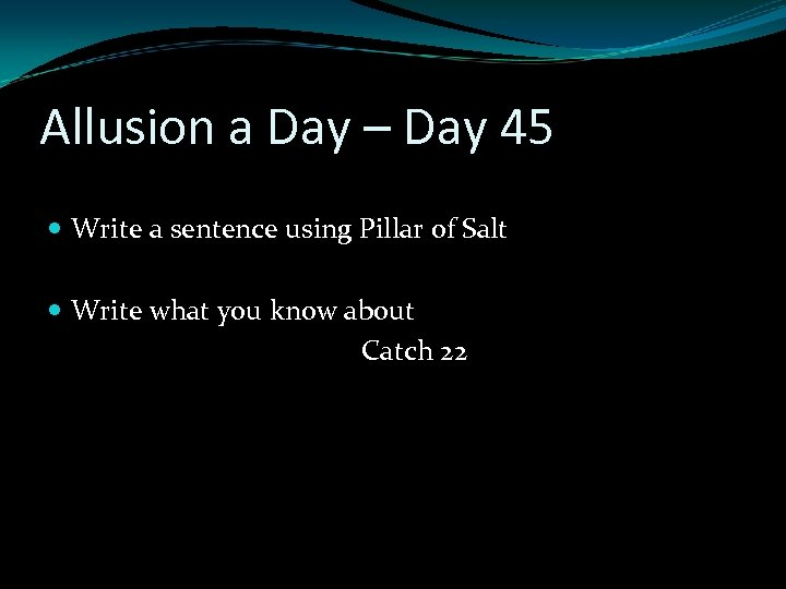 Allusion a Day – Day 45 Write a sentence using Pillar of Salt Write
