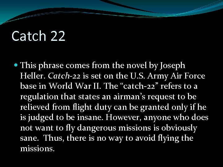 Catch 22 This phrase comes from the novel by Joseph Heller. Catch-22 is set
