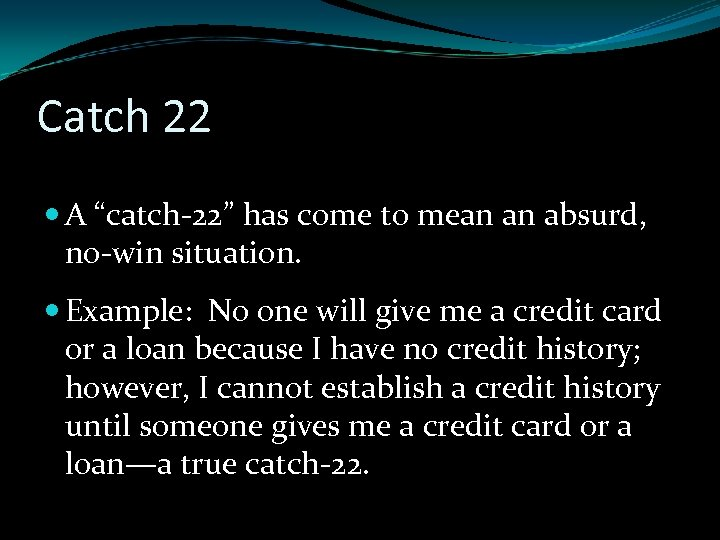 """Catch 22 A """"catch-22"""" has come to mean an absurd, no-win situation. Example: No"""
