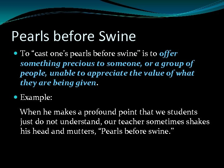 """Pearls before Swine To """"cast one's pearls before swine"""" is to offer something precious"""