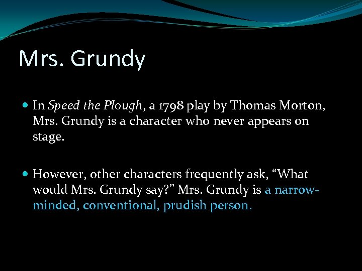 Mrs. Grundy In Speed the Plough, a 1798 play by Thomas Morton, Mrs. Grundy