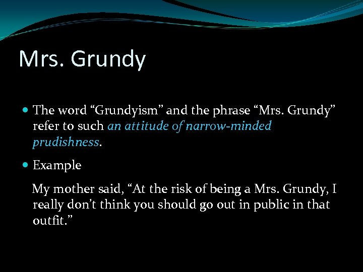 """Mrs. Grundy The word """"Grundyism"""" and the phrase """"Mrs. Grundy"""" refer to such an"""
