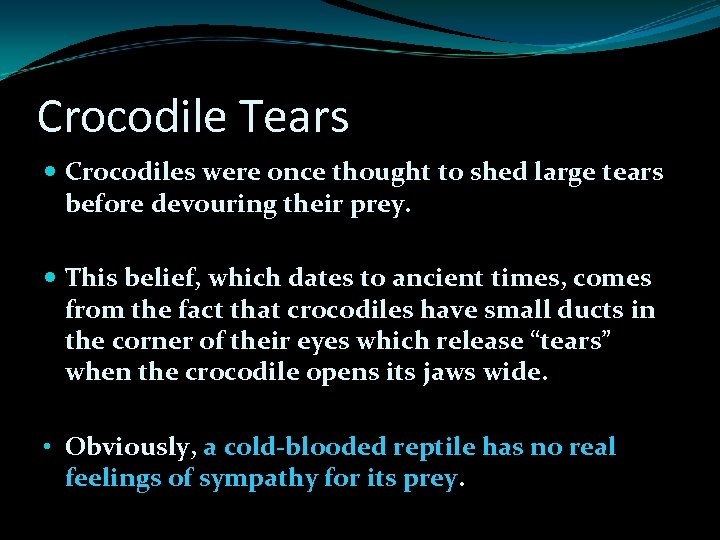 Crocodile Tears Crocodiles were once thought to shed large tears before devouring their prey.