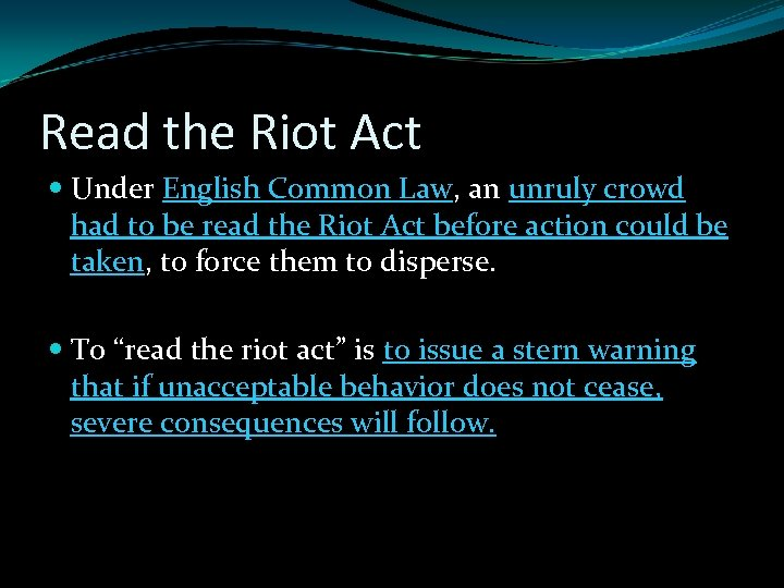 Read the Riot Act Under English Common Law, an unruly crowd had to be