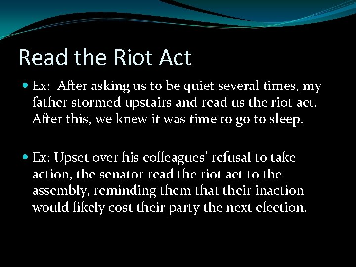 Read the Riot Act Ex: After asking us to be quiet several times, my