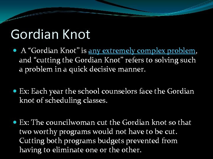 """Gordian Knot A """"Gordian Knot"""" is any extremely complex problem, and """"cutting the Gordian"""