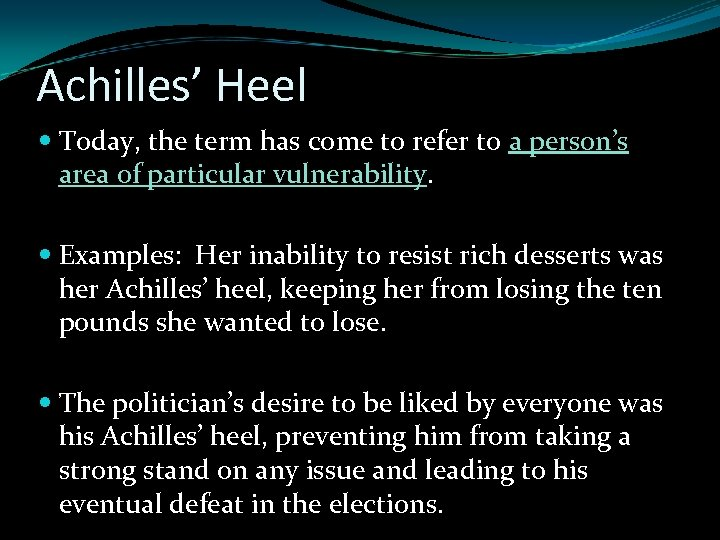 Achilles' Heel Today, the term has come to refer to a person's area of