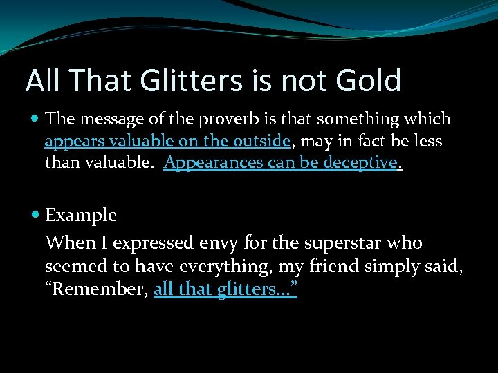 All That Glitters is not Gold The message of the proverb is that something