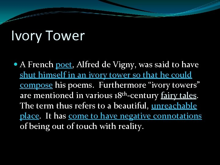 Ivory Tower A French poet, Alfred de Vigny, was said to have shut himself