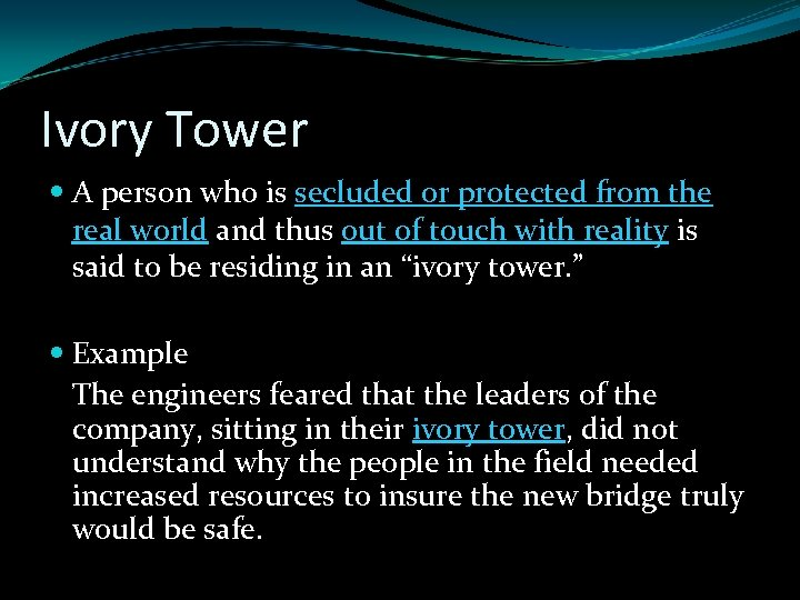 Ivory Tower A person who is secluded or protected from the real world and
