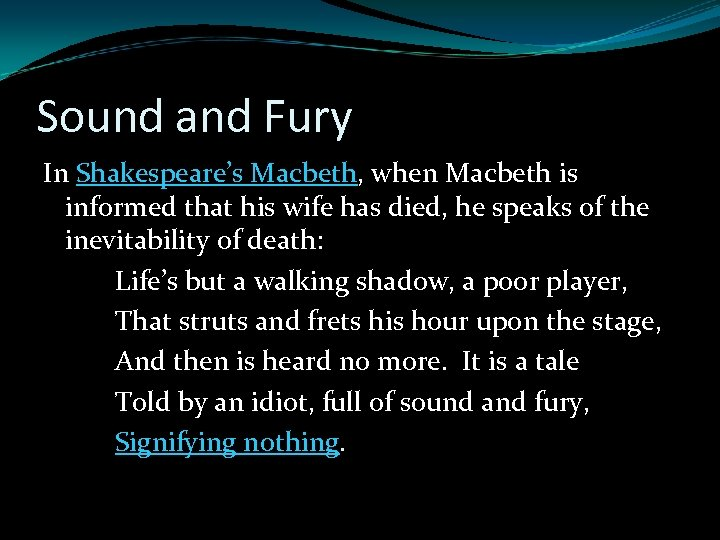 Sound and Fury In Shakespeare's Macbeth, when Macbeth is informed that his wife has