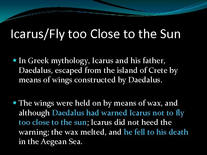 Icarus/Fly too Close to the Sun In Greek mythology, Icarus and his father, Daedalus,