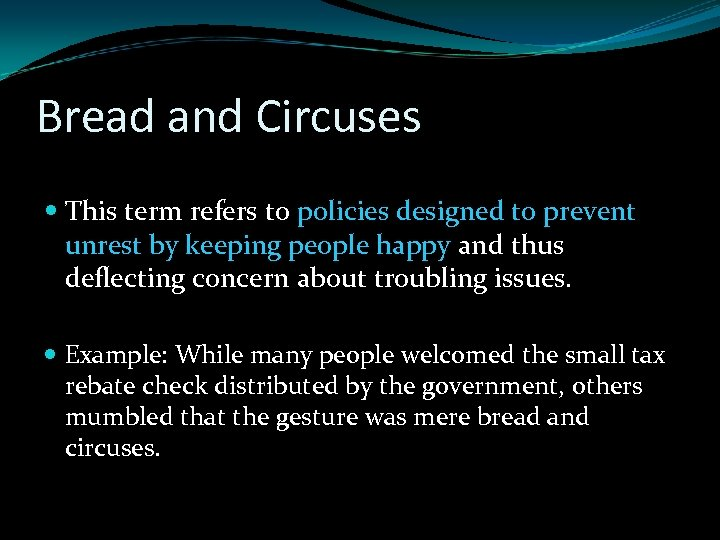 Bread and Circuses This term refers to policies designed to prevent unrest by keeping