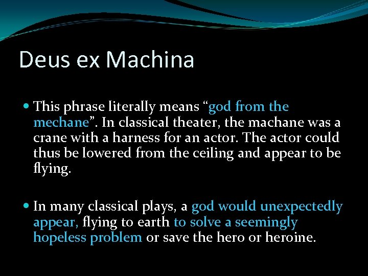 """Deus ex Machina This phrase literally means """"god from the mechane"""". In classical theater,"""
