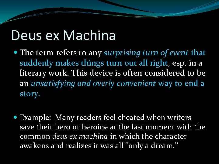 Deus ex Machina The term refers to any surprising turn of event that suddenly