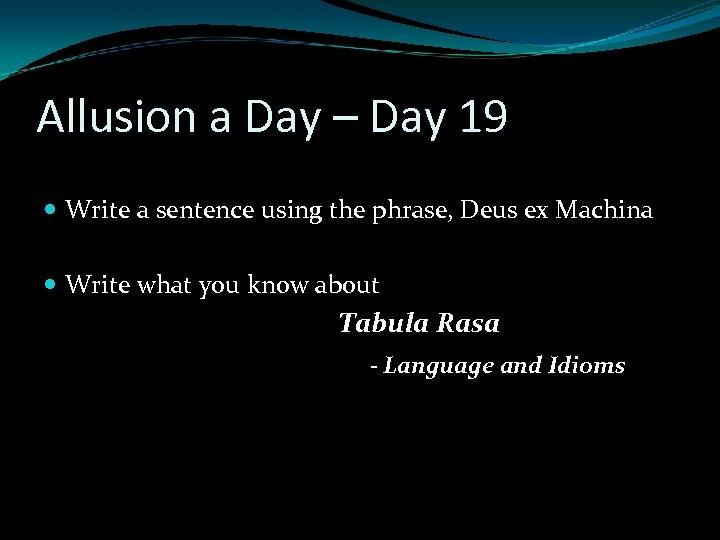 Allusion a Day – Day 19 Write a sentence using the phrase, Deus ex