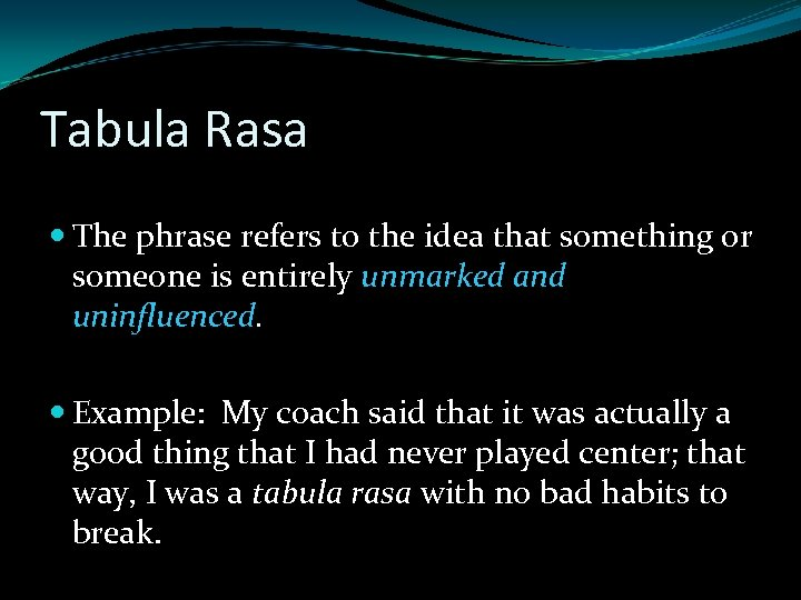 Tabula Rasa The phrase refers to the idea that something or someone is entirely
