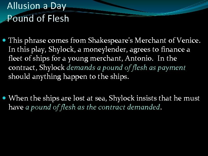 Allusion a Day Pound of Flesh This phrase comes from Shakespeare's Merchant of Venice.